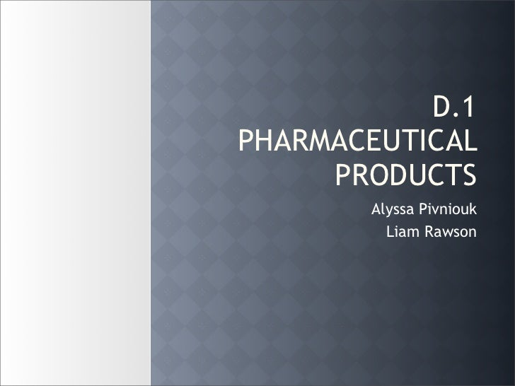 D.1PHARMACEUTICAL     PRODUCTS       Alyssa Pivniouk         Liam Rawson