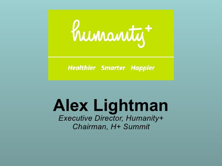 Alex Lightman Executive Director, Humanity+    Chairman, H+ Summit