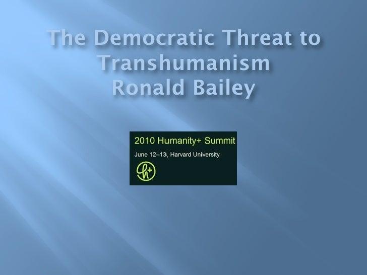 The Democratic Threat to Transhumanism - Ronald Bailey - H+ Summit @ Harvard