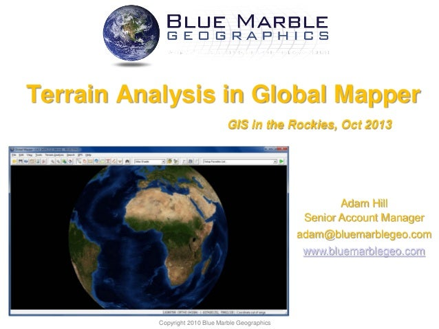 Terrain Analysis in Global Mapper GIS in the Rockies, Oct 2013  Adam Hill Senior Account Manager adam@bluemarblegeo.com ww...