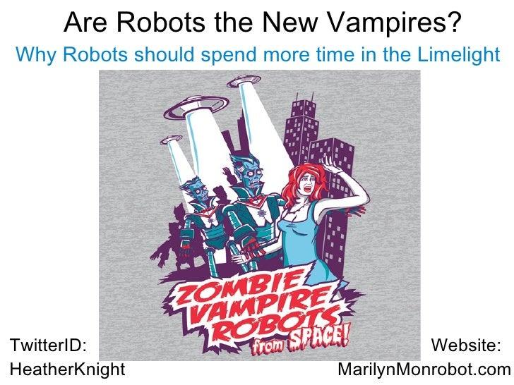 Are Robots The New Vampires? - Heather Knight - H+ Summit @Harvard