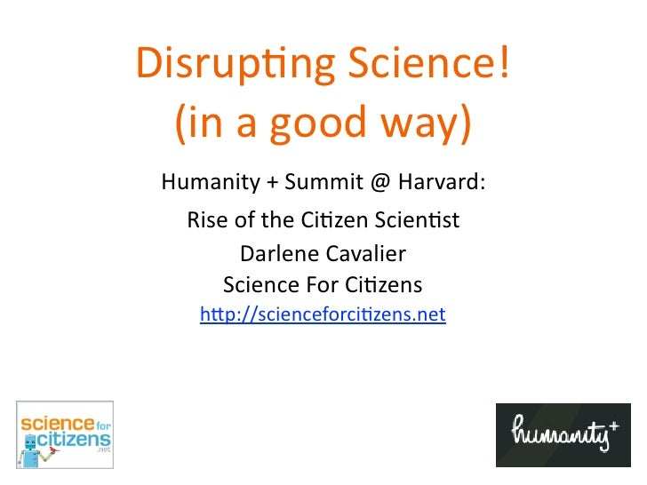 Disrup'ng  Science!   (in  a  good  way)  Humanity  +  Summit  @  Harvard:     Rise  of  the  Ci8zen...