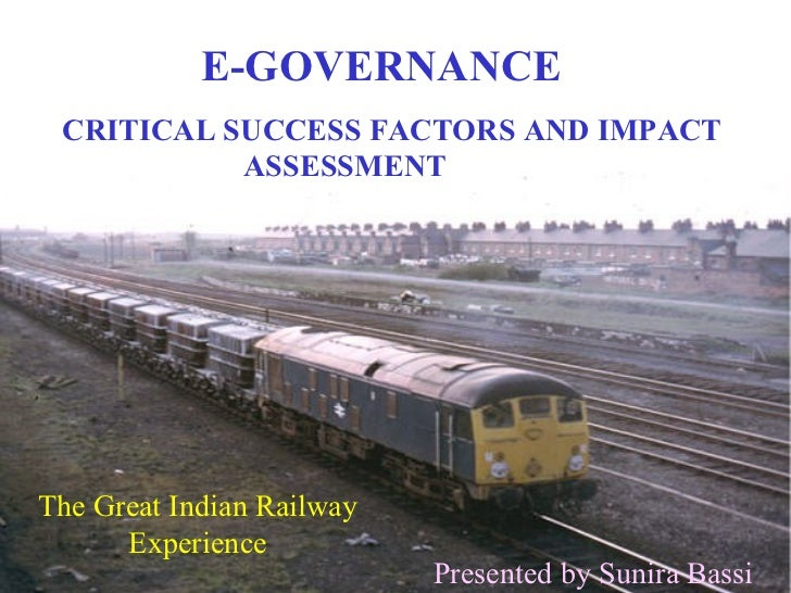 E-GOVERNANCE CRITICAL SUCCESS FACTORS AND IMPACT           ASSESSMENT RNCEThe Great Indian Railway      Experience        ...