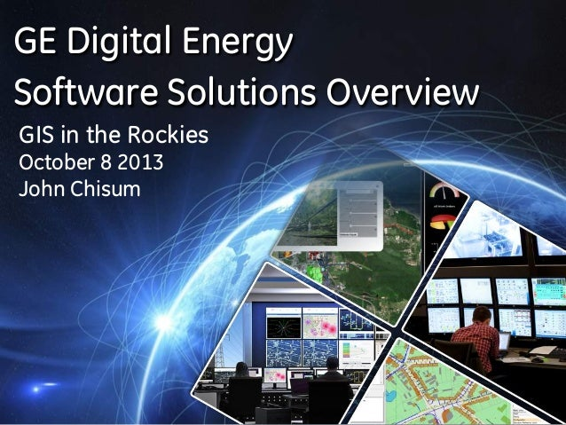 GE Digital Energy Software Solutions Overview GIS in the Rockies October 8 2013 John Chisum