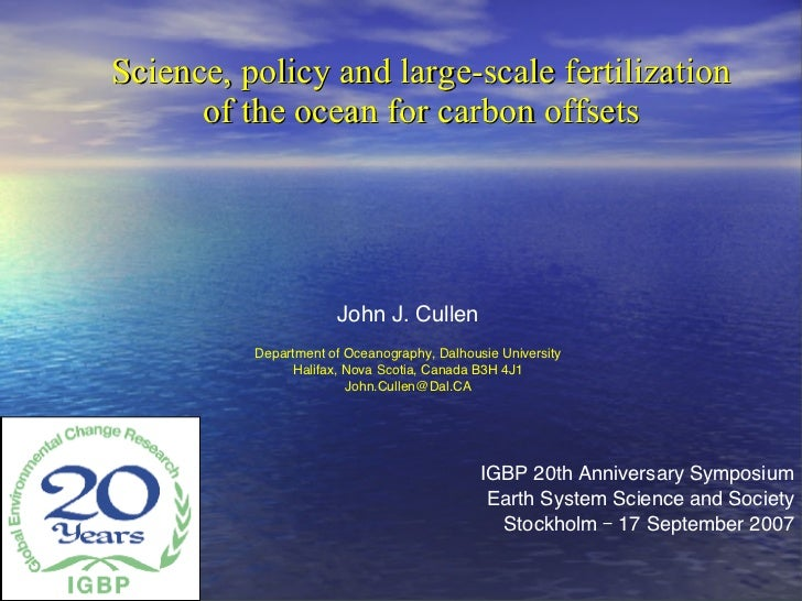Science, policy and large-scale fertilization of the ocean for carbon offsets IGBP 20th Anniversary Symposium Earth System...