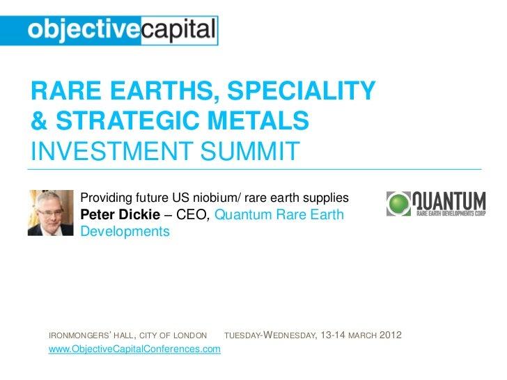 RARE EARTHS, SPECIALITY& STRATEGIC METALSINVESTMENT SUMMIT       Providing future US niobium/ rare earth supplies       Pe...
