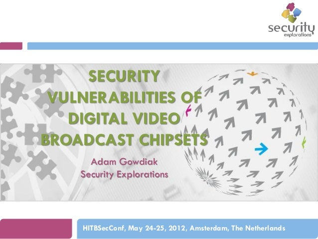 SECURITY VULNERABILITIES OF DIGITAL VIDEO BROADCAST CHIPSETS Adam Gowdiak Security Explorations  HITBSecConf, May 24-25, 2...