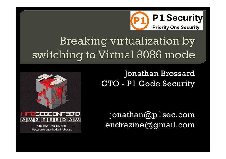 Jonathan Brossard CTO - P1 Code Security    jonathan@p1sec.com endrazine@gmail.com