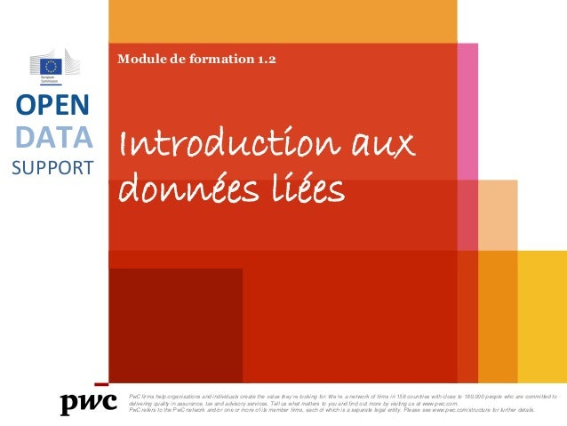 DATA SUPPORT OPEN Module de formation 1.2 Introduction aux données liées PwC firms help organisations and individuals crea...