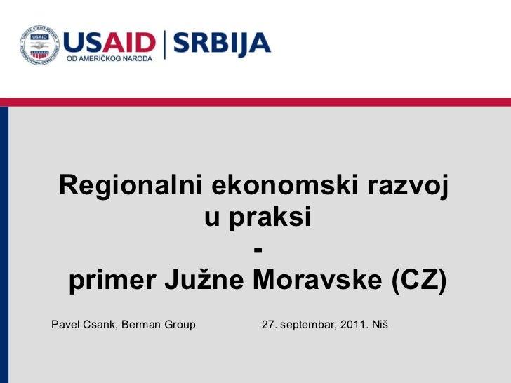 Regionalni ekonomski razvoj  u praksi - primer Južne Moravske (CZ) 2 7 . septembar, 2011 .  Niš Pavel Csank, Berman Group