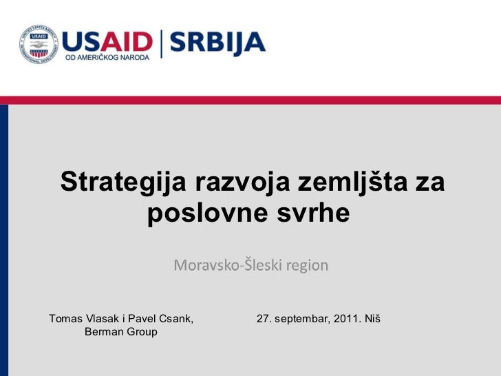 Strategija razvoja zemljšta za poslovne svrhe  2 7 . septembar, 2011 .  Niš Tomas Vlasak i Pavel Csank, Berman Group