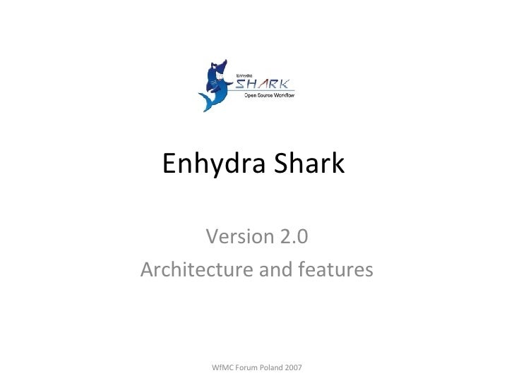 Enhydra Shark  Version 2.0 Architecture and features WfMC Forum Poland 2007