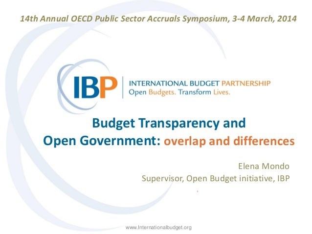 14th Annual OECD Public Sector Accruals Symposium, 3-4 March, 2014  Budget Transparency and Open Government: overlap and d...