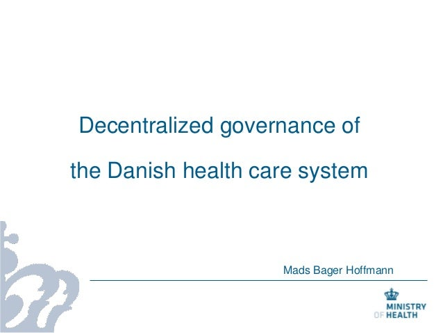 Decentralized governance of the Danish health care system Mads Bager Hoffmann