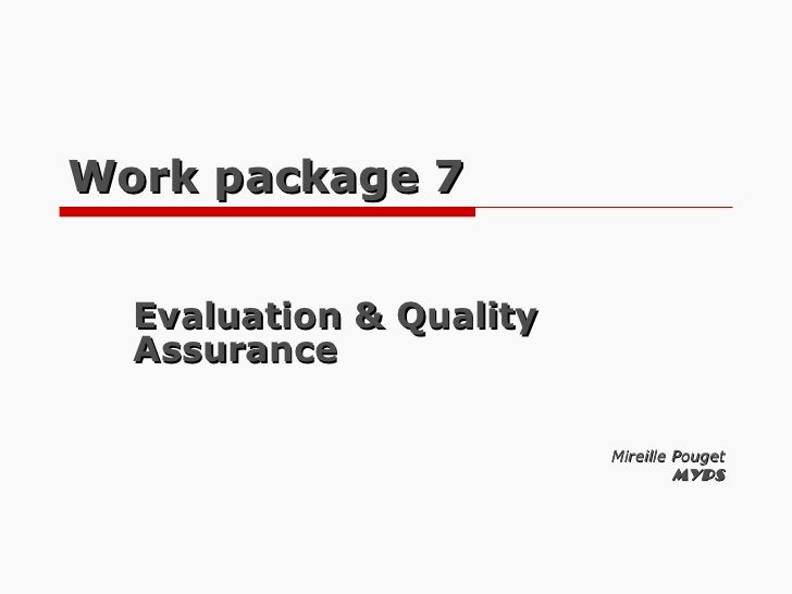 Work package 7 Evaluation & Quality Assurance Mireille Pouget MYPS
