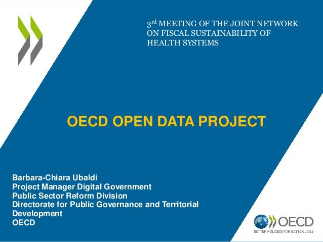 OECD OPEN DATA PROJECT Barbara-Chiara Ubaldi Project Manager Digital Government Public Sector Reform Division Directorate ...