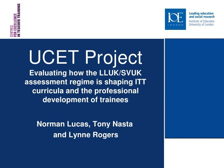 UCET Project  Evaluating how the LLUK/SVUK assessment regime is shaping ITT   curricula and the professional      developm...