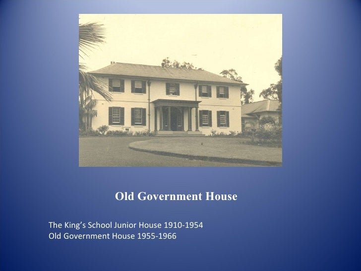 Old Government House The King's School Junior House 1910-1954 Old Government House 1955-1966