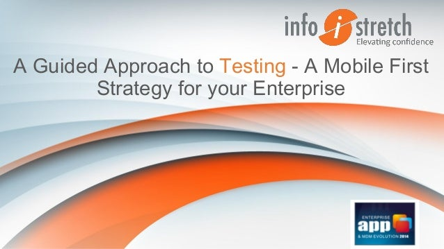 A Guided Approach to Testing - A Mobile First Strategy for your Enterprise!