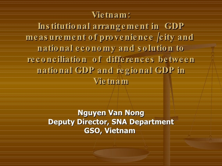 Vietnam: Institutional arrangement in  GDP measurement of provenience /city and  national economy and solution to reconciliation  of  differences between national GDP and regional GDP in Vietnam
