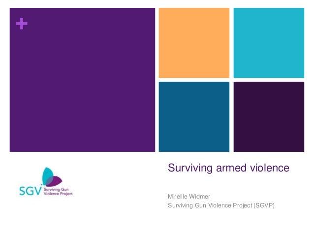 + Surviving armed violence Mireille Widmer Surviving Gun Violence Project (SGVP)