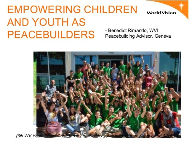 EMPOWERING CHILDREN AND YOUTH AS PEACEBUILDERS (6th WV Youth Peace Conference attended by youth leaders from Kosovo and Al...