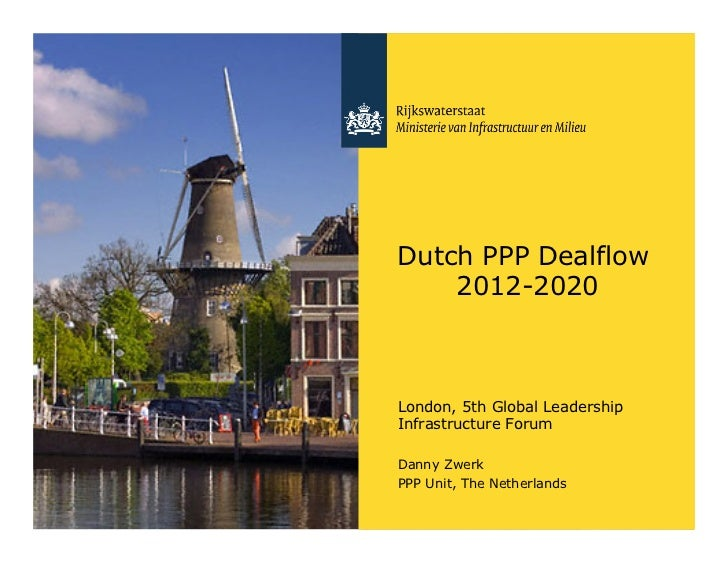 Dutch PPP Dealflow    2012-2020London, 5th Global LeadershipInfrastructure ForumDanny ZwerkPPP Unit, The Netherlands