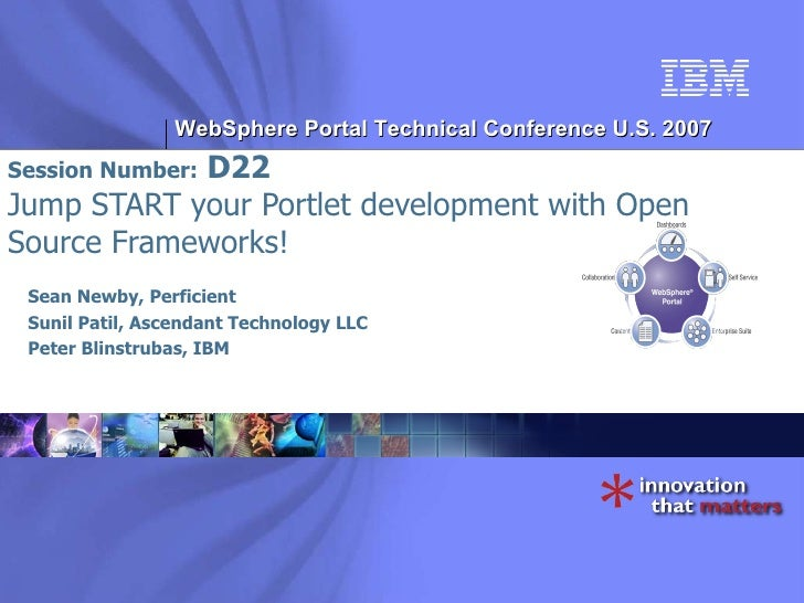 Session Number:  D22 Jump START your Portlet development with Open Source Frameworks! Sean Newby, Perficient Sunil Patil, ...