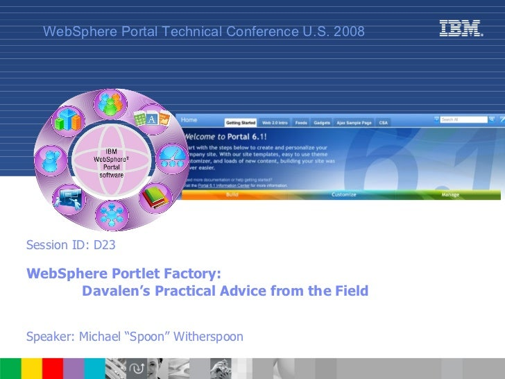 """Session ID: D23 WebSphere Portlet Factory: Davalen's Practical Advice from the Field   Speaker: Michael """"Spoon"""" Witherspoo..."""