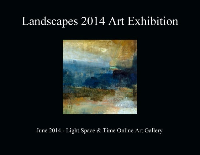 Landscapes 2014 Art Exhibition June 2014 Light Space & Time Online Art Gallery 118 Poinciana Drive, Jupiter, FL 888-490-35...