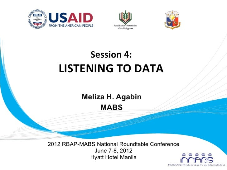 Session	  4:	            LISTENING	  TO	  DATA	                    Meliza H. Agabin                       MABS            ...
