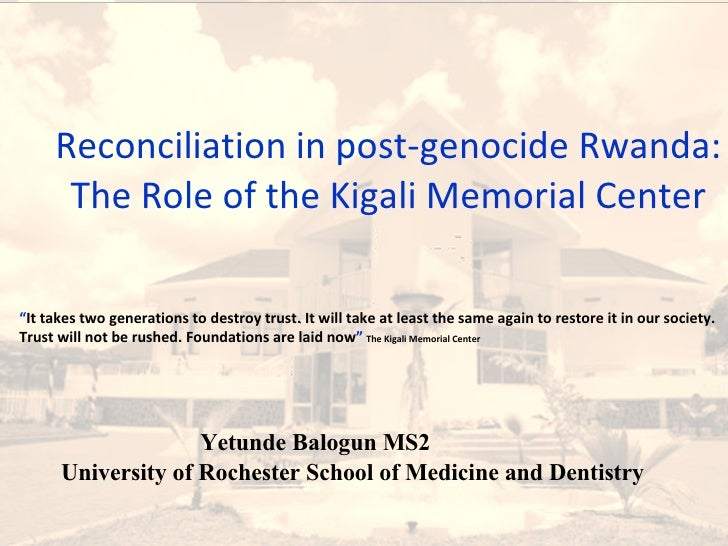 Yetunde Balogun MS2; University of Rochester School of Medicine and dentistry Reconciliation in post-genocide Rwanda: The ...