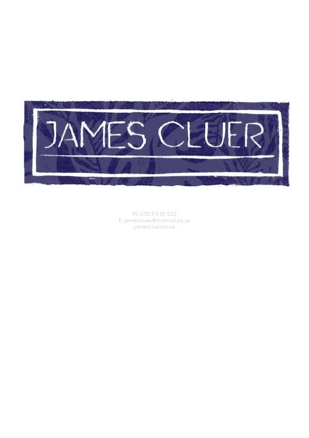 M: 07513 035 532 E: jamescluer@hotmail.co.uk jamescluer.co.uk