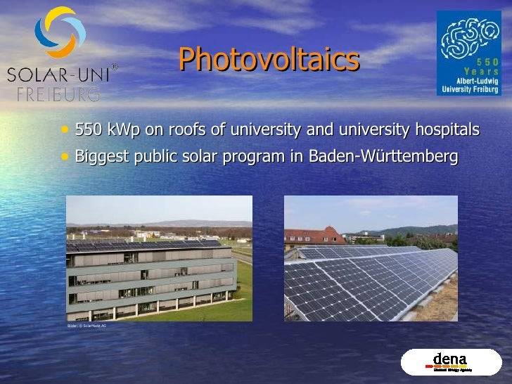Photovoltaics <ul><li>550 kWp on roofs of university and university hospitals </li></ul><ul><li>Biggest public solar progr...