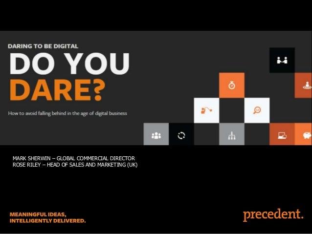 Precedent – Daring to be Digital – 29th Jan 2014