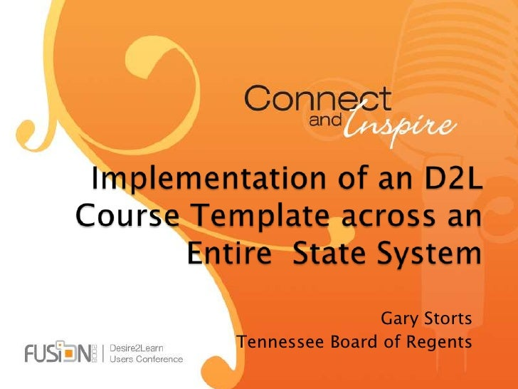Implementation of an D2L Course Template across an Entire  State System<br />Gary Storts<br />Tennessee Board of Regents<b...