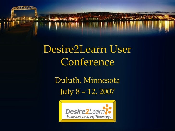 Desire2Learn User Conference Duluth, Minnesota July 8 – 12, 2007