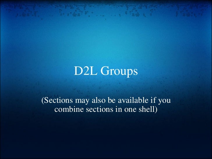 D2L Groups (Sections may also be available if you combine sections in one shell)