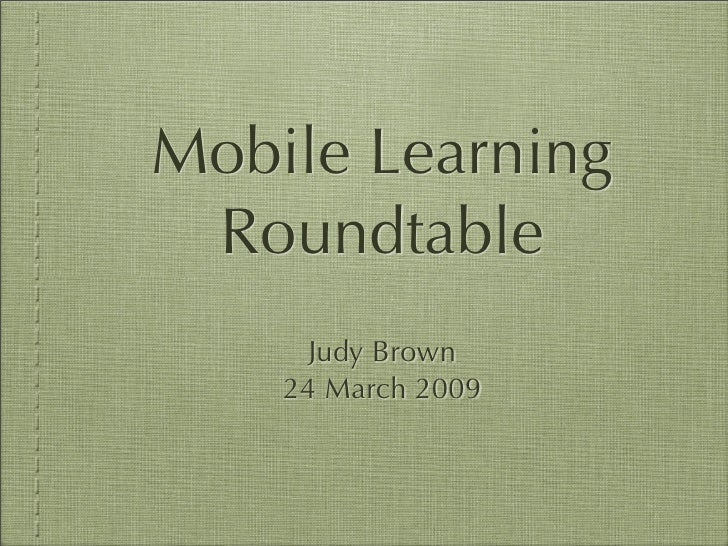 Mobile Learning  Roundtable       Judy Brown     24 March 2009