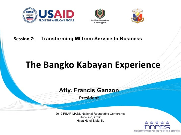 Session	  7:	  	  	  	  	  	  Transforming MI from Service to Business	                The	  Bangko	  Kabayan	  Experience...