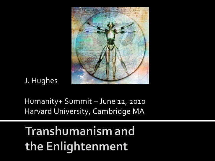 J. Hughes  Humanity+ Summit – June 12, 2010  Harvard University, Cambridge MA
