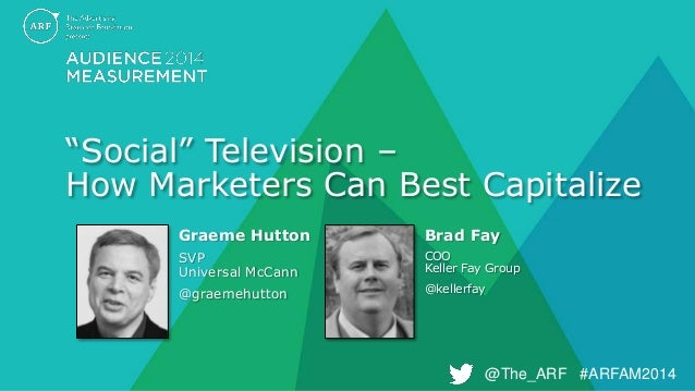 "@The_ARF #ARFAM2014 ""Social"" Television – How Marketers Can Best Capitalize Graeme Hutton SVP Universal McCann @graemehutt..."