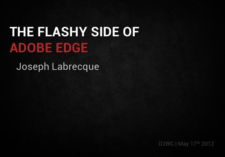 THE FLASHY SIDE OFADOBE EDGEJoseph Labrecque                     D2WC | May 17th 2012