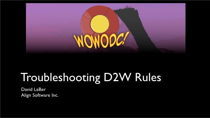 Troubleshooting D2W RulesDavid LeBerAlign Software Inc.