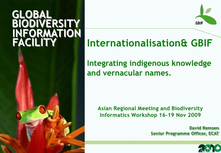 GLOBALBIODIVERSITY<br />INFORMATIONFACILITY<br />Internationalisation& GBIF<br />Integrating indigenous knowledge and vern...
