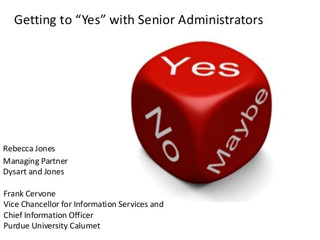 """Getting to """"Yes"""" with Senior Administrators Rebecca Jones Managing Partner Dysart and Jones Frank Cervone Vice Chancellor ..."""