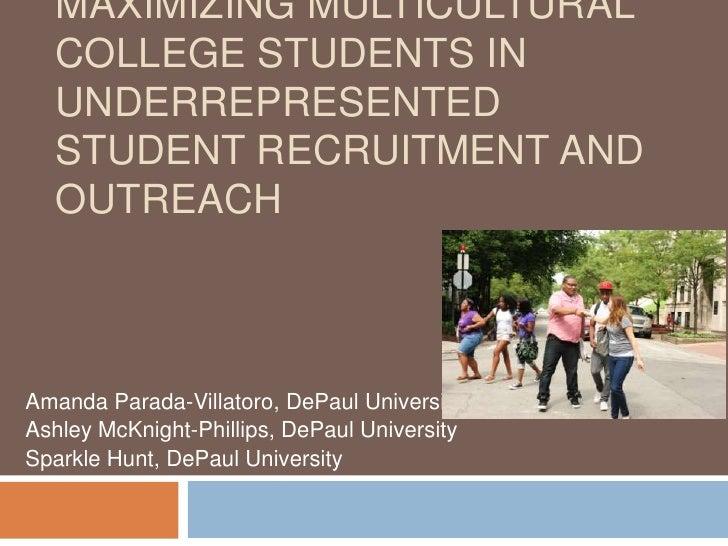 MAXIMIZING MULTICULTURAL  COLLEGE STUDENTS IN  UNDERREPRESENTED  STUDENT RECRUITMENT AND  OUTREACHAmanda Parada-Villatoro,...