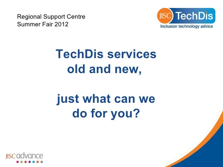 Regional Support CentreSummer Fair 2012            TechDis services              old and new,             just what can we...