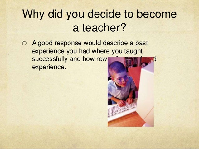 essay on why i would like to become a teacher Why do i want to become a teacher i would like to tell you why i would like to become a special education teacher and why i want to become a teacher essay.