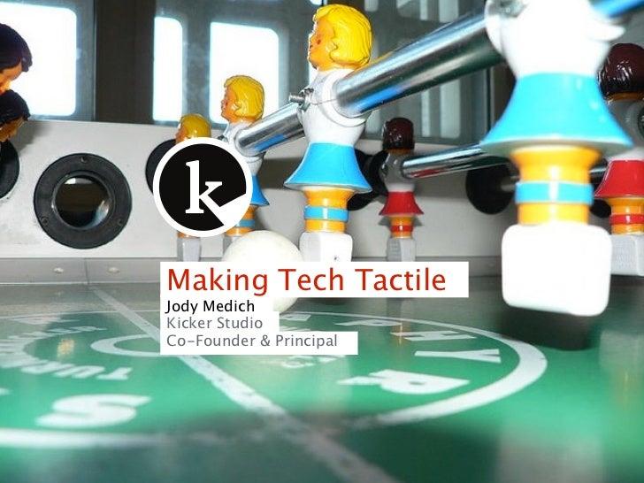Making Tech TactileJody MedichKicker StudioCo-Founder & Principal
